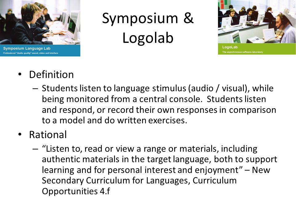 Symposium & Logolab Definition – Students listen to language stimulus (audio / visual), while being monitored from a central console.