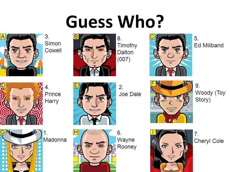Guess Who. ABC D I F HG E 3. Simon Cowell 4. Prince Harry 1.