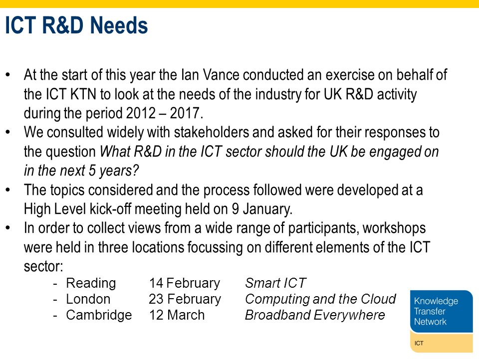 At the start of this year the Ian Vance conducted an exercise on behalf of the ICT KTN to look at the needs of the industry for UK R&D activity during the period 2012 – 2017.