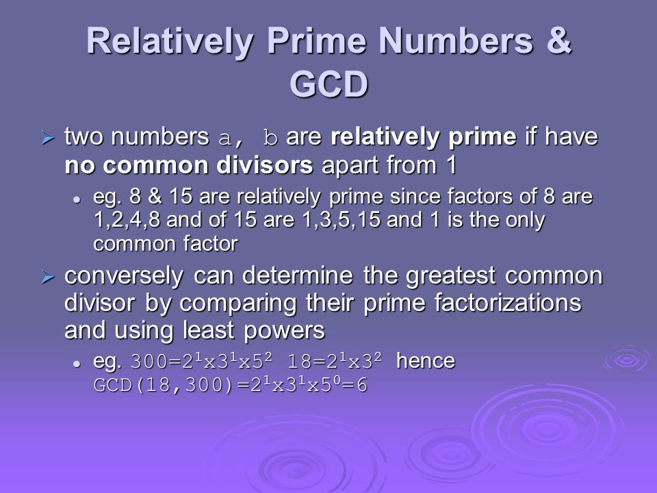 Relatively Prime Numbers & GCD  two numbers a, b are relatively prime if have no common divisors apart from 1 eg.