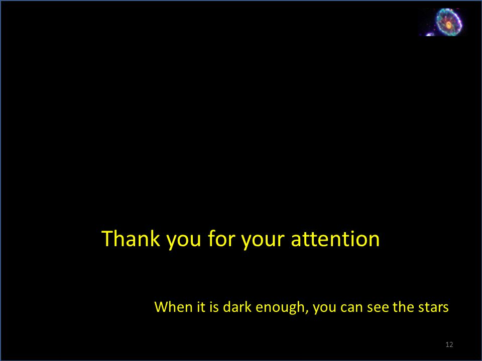 Thank you for your attention When it is dark enough, you can see the stars. 12