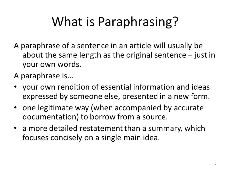 What is Paraphrasing? A paraphrase of a sentence in an article will usually be about the same length as the original sentence – just in your own words