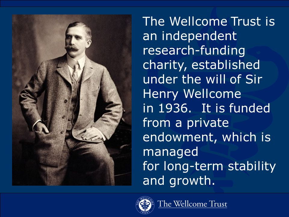 The Wellcome Trust is an independent research-funding charity, established under the will of Sir Henry Wellcome in 1936.