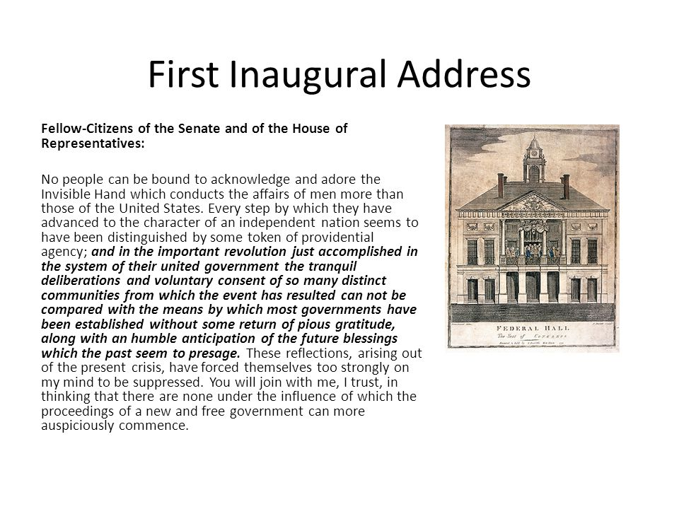 First Inaugural Address Fellow-Citizens of the Senate and of the House of Representatives: No people can be bound to acknowledge and adore the Invisible Hand which conducts the affairs of men more than those of the United States.