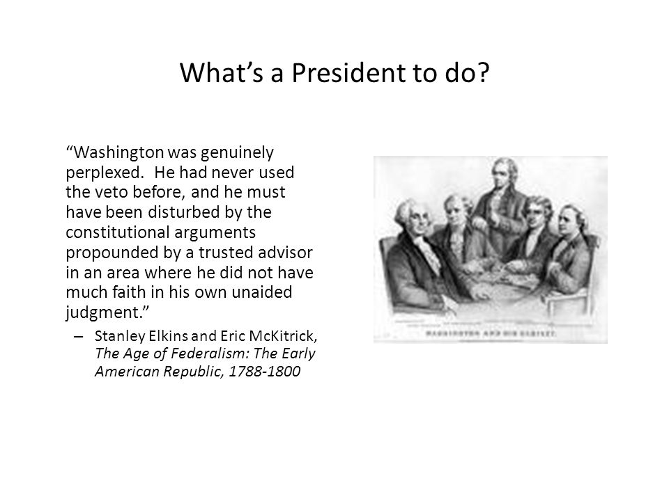 What's a President to do. Washington was genuinely perplexed.