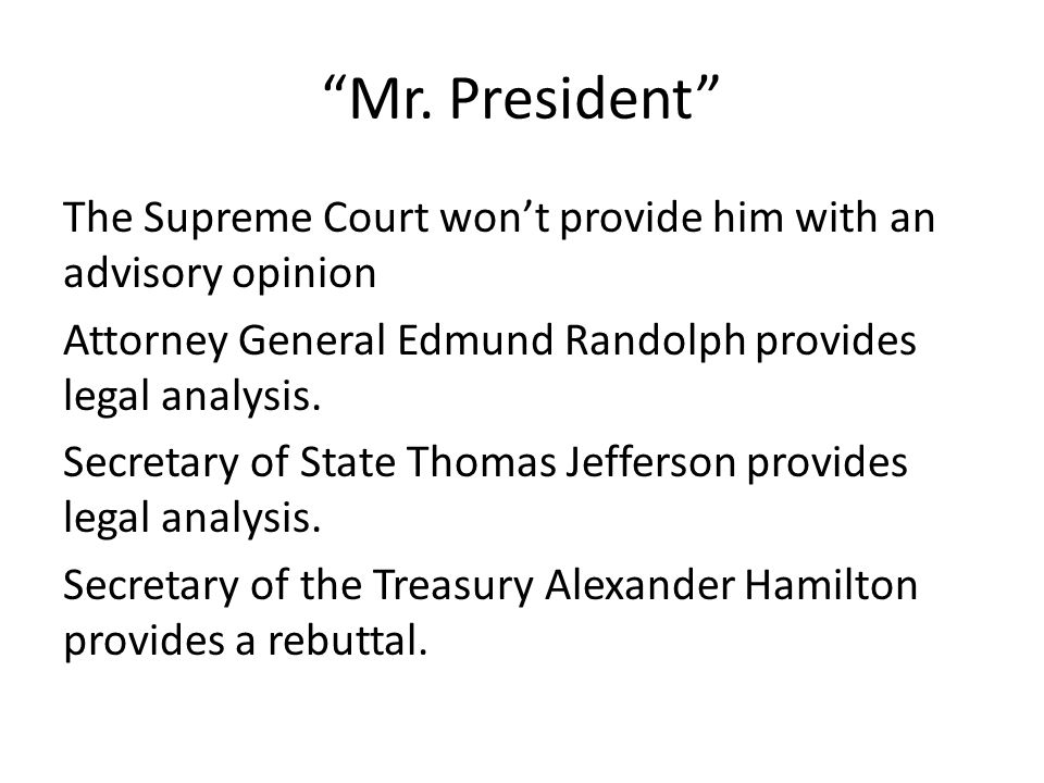 """""""Mr. President"""" The Supreme Court won't provide him with an advisory opinion Attorney General Edmund Randolph provides legal analysis. Secretary of St"""