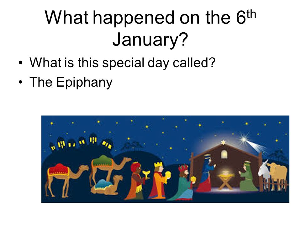 What happened on the 6 th January What is this special day called The Epiphany