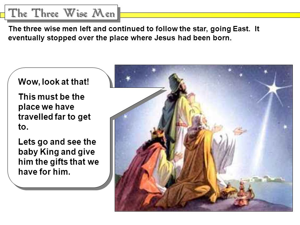 The three wise men left and continued to follow the star, going East.