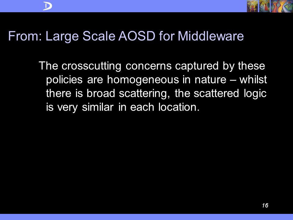 15 From: Large Scale AOSD for Middleware 2.