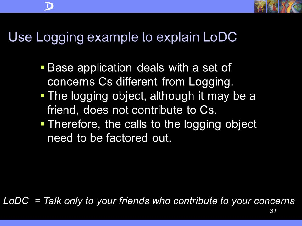 30 Law of Demeter for Concerns (LoDC) you FRIENDS contributing friends l:LogFile coordinates Complex request