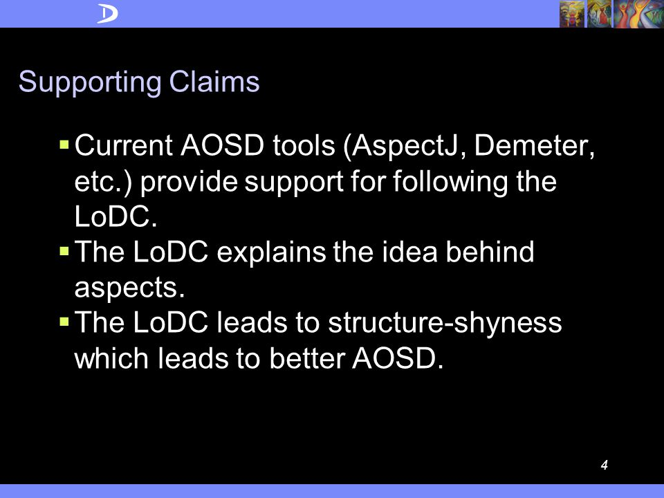 3 Thesis  The Law of Demeter for Concerns (LoDC) helps you to better apply, explain and understand Aspect-Oriented Software Development (AOSD)  LoDC: Talk only to your (stable) friends who contribute to your concerns.