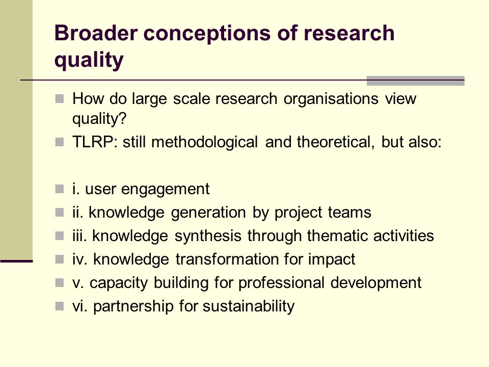 Broader conceptions of research quality How do large scale research organisations view quality.