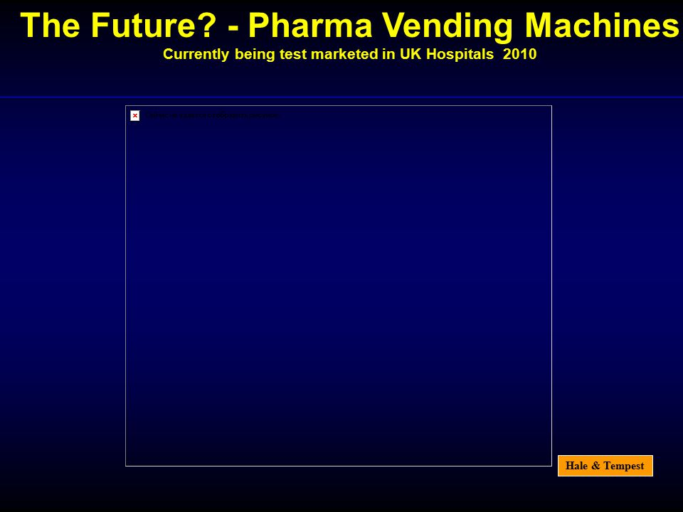 Hale & Tempest The Future? - Pharma Vending Machines Currently being test marketed in UK Hospitals 2010
