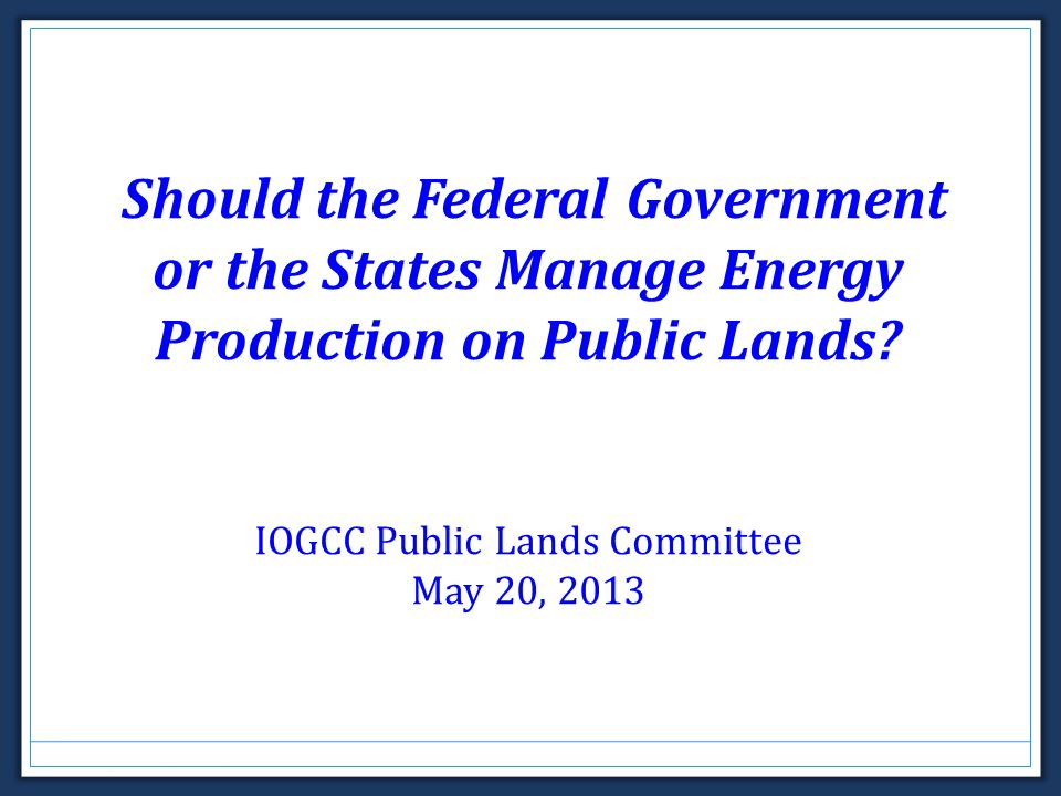 Should the Federal Government or the States Manage Energy Production on Public Lands.