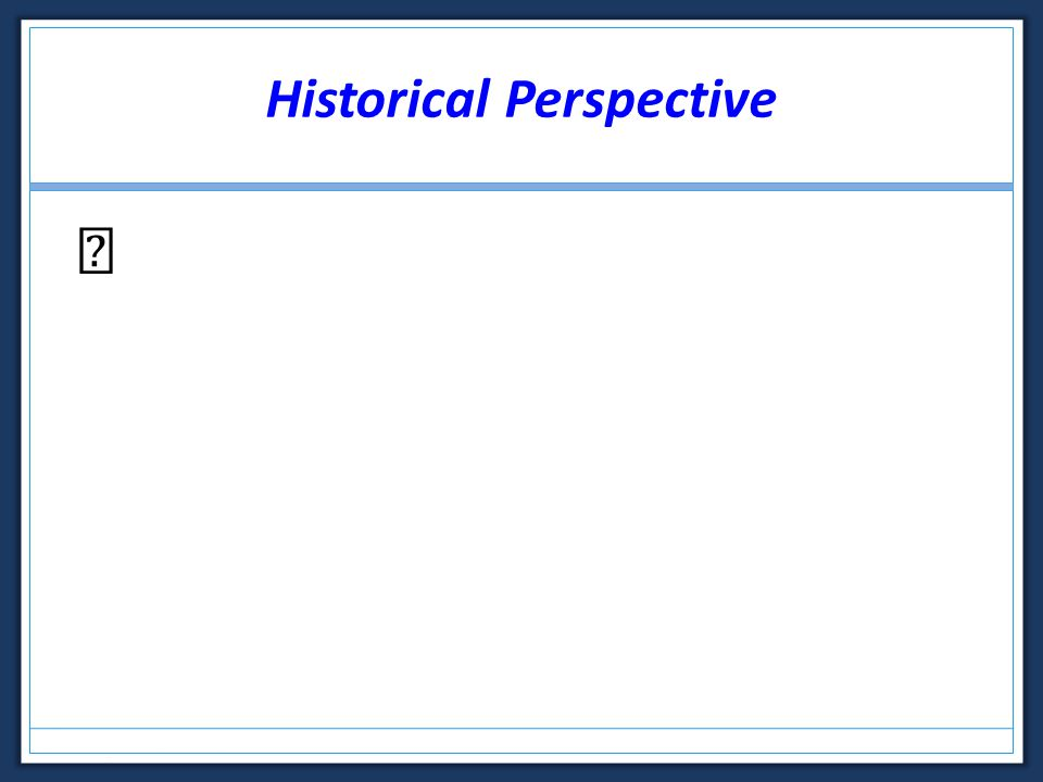 Historical Perspective Historical Outline