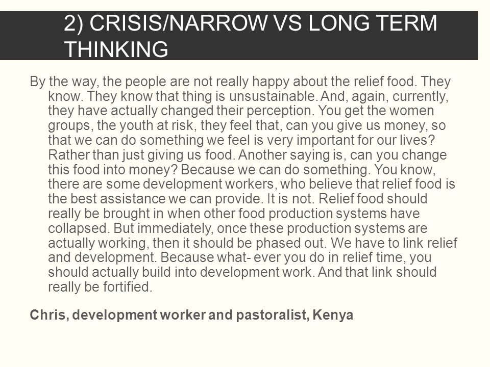 2) CRISIS/NARROW VS LONG TERM THINKING By the way, the people are not really happy about the relief food.