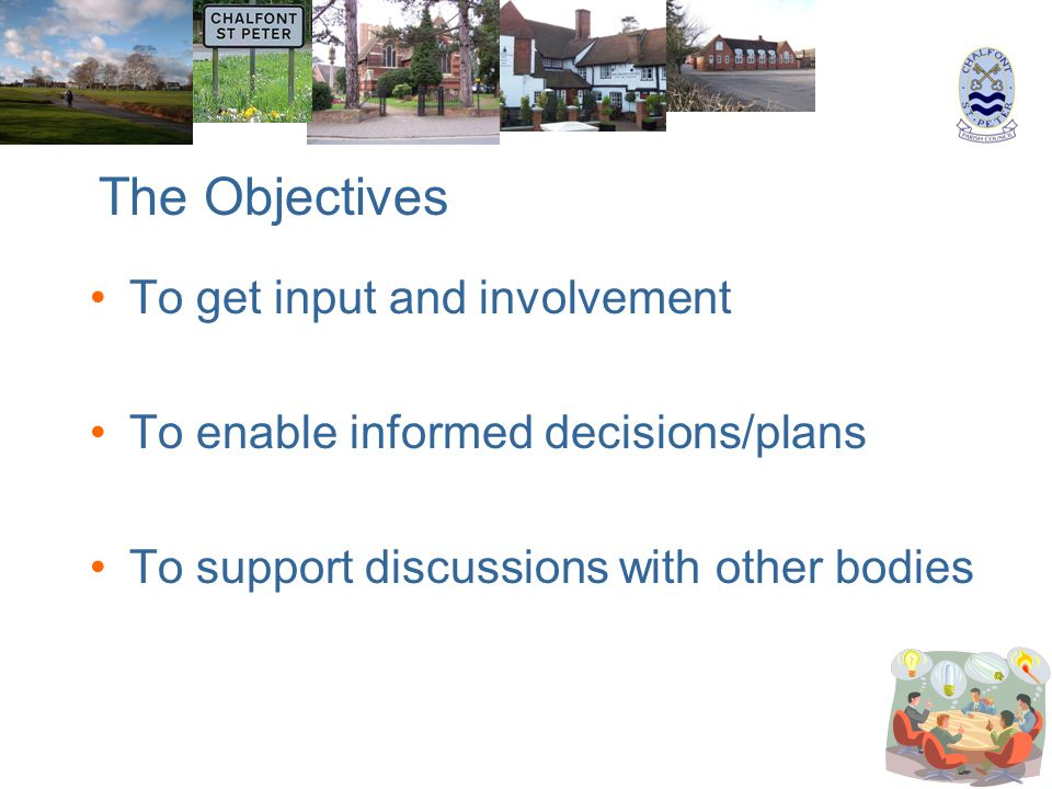 To get input and involvement To enable informed decisions/plans To support discussions with other bodies The Objectives