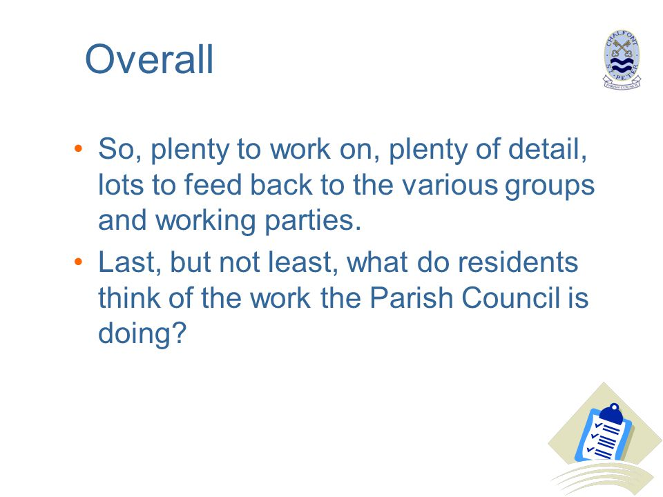 Overall So, plenty to work on, plenty of detail, lots to feed back to the various groups and working parties.