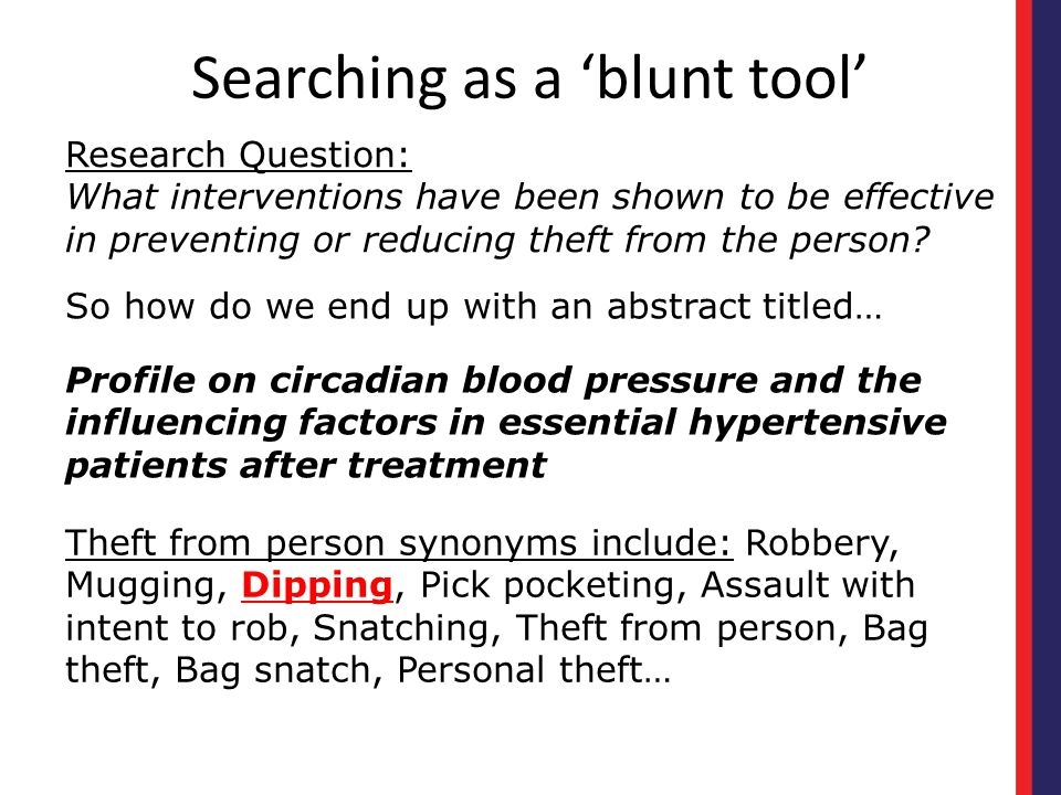 Searching as a 'blunt tool' Research Question: What interventions have been shown to be effective in preventing or reducing theft from the person? The