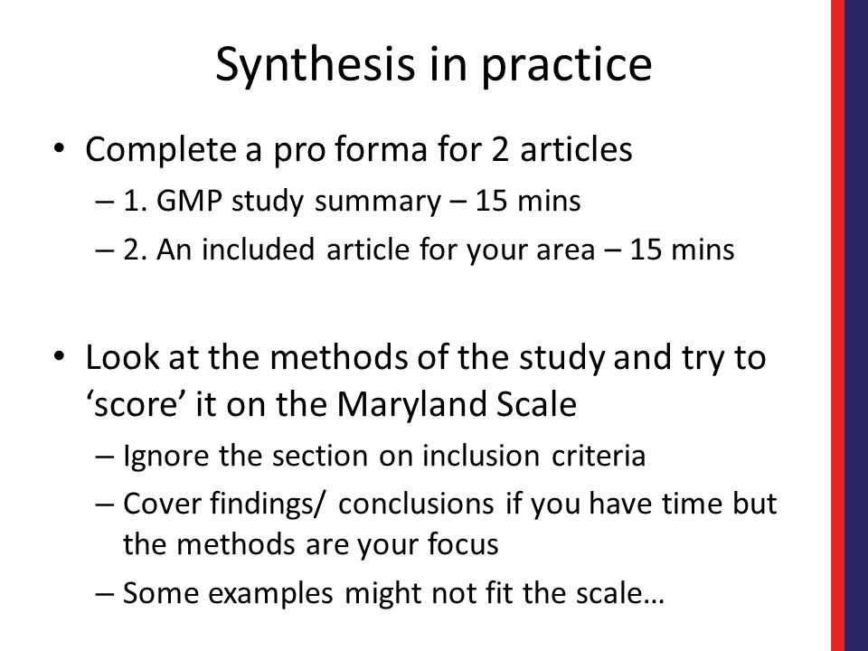 Synthesis in practice Complete a pro forma for 2 articles – 1. GMP study summary – 15 mins – 2. An included article for your area – 15 mins Look at th