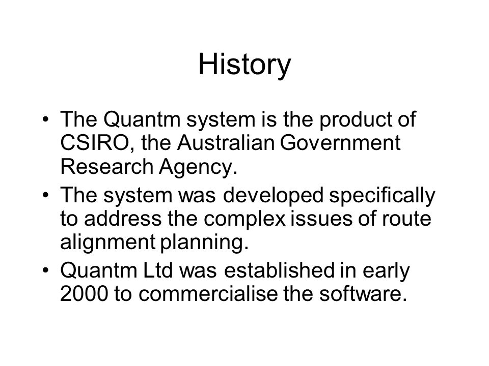 History The Quantm system is the product of CSIRO, the Australian Government Research Agency.