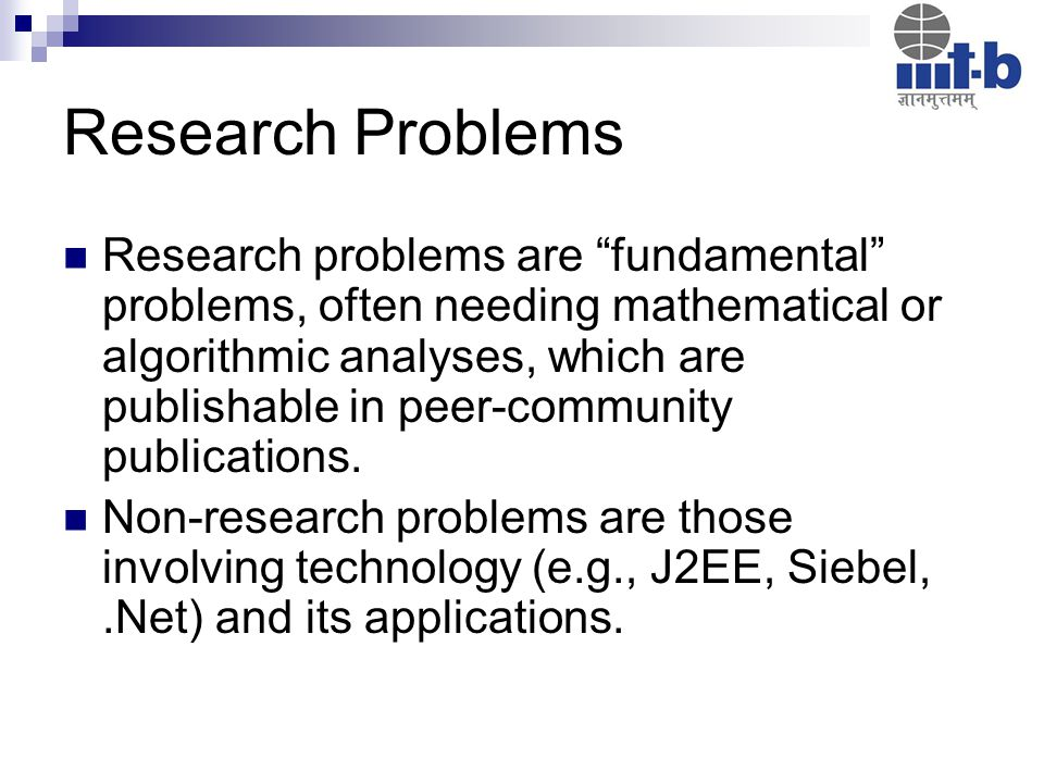 Research Problems Research problems are fundamental problems, often needing mathematical or algorithmic analyses, which are publishable in peer-community publications.