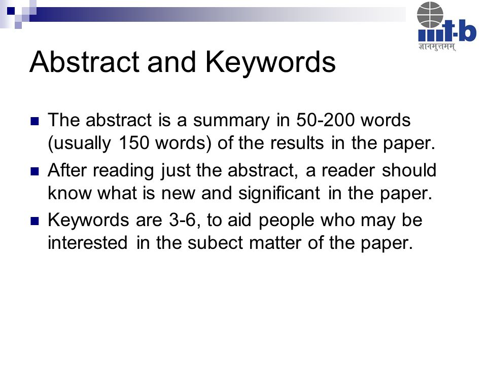 Abstract and Keywords The abstract is a summary in 50-200 words (usually 150 words) of the results in the paper.