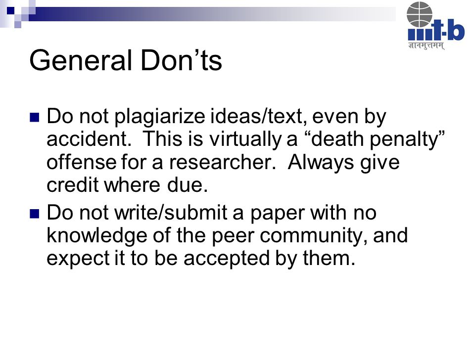 General Don'ts Do not plagiarize ideas/text, even by accident.