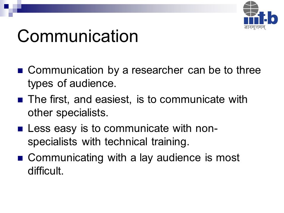Communication Communication by a researcher can be to three types of audience.