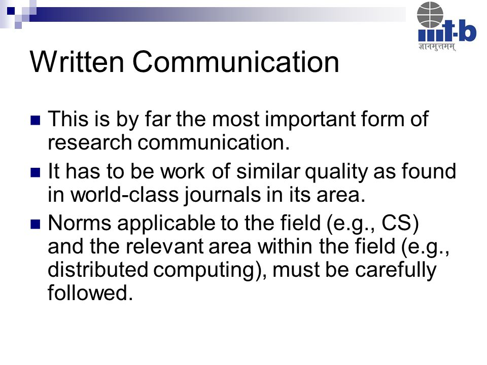 Written Communication This is by far the most important form of research communication.