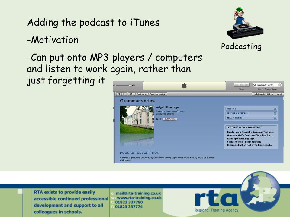 Adding the podcast to iTunes -Motivation -Can put onto MP3 players / computers and listen to work again, rather than just forgetting it