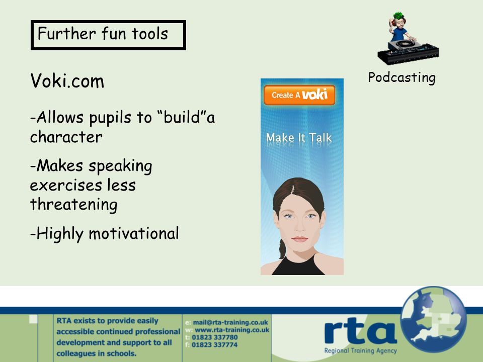 """Voki.com Podcasting Further fun tools -Allows pupils to """"build""""a character -Makes speaking exercises less threatening -Highly motivational"""