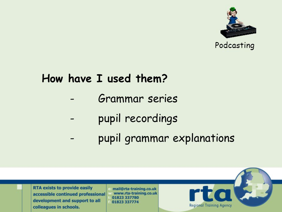 Podcasting How have I used them? -Grammar series -pupil recordings -pupil grammar explanations