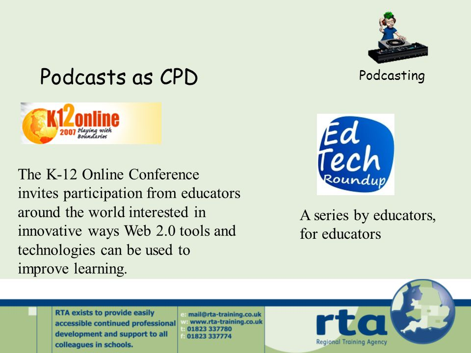 Podcasts as CPD Podcasting The K-12 Online Conference invites participation from educators around the world interested in innovative ways Web 2.0 tools and technologies can be used to improve learning.