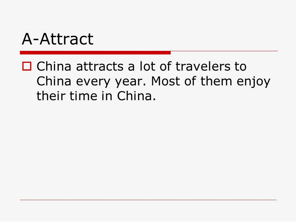 A-Attract  China attracts a lot of travelers to China every year.