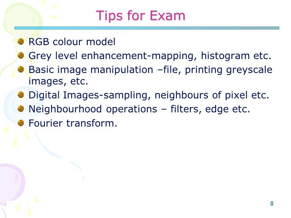 8 Tips for Exam RGB colour model Grey level enhancement-mapping, histogram etc.