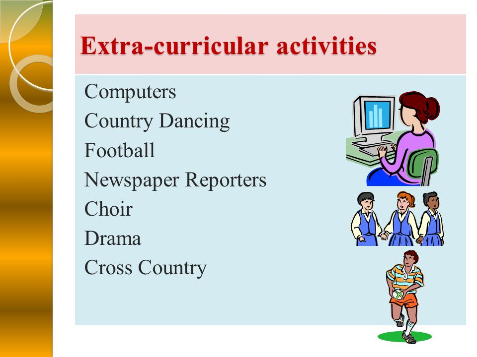 Extra-curricular activities Computers Country Dancing Football Newspaper Reporters Choir Drama Cross Country