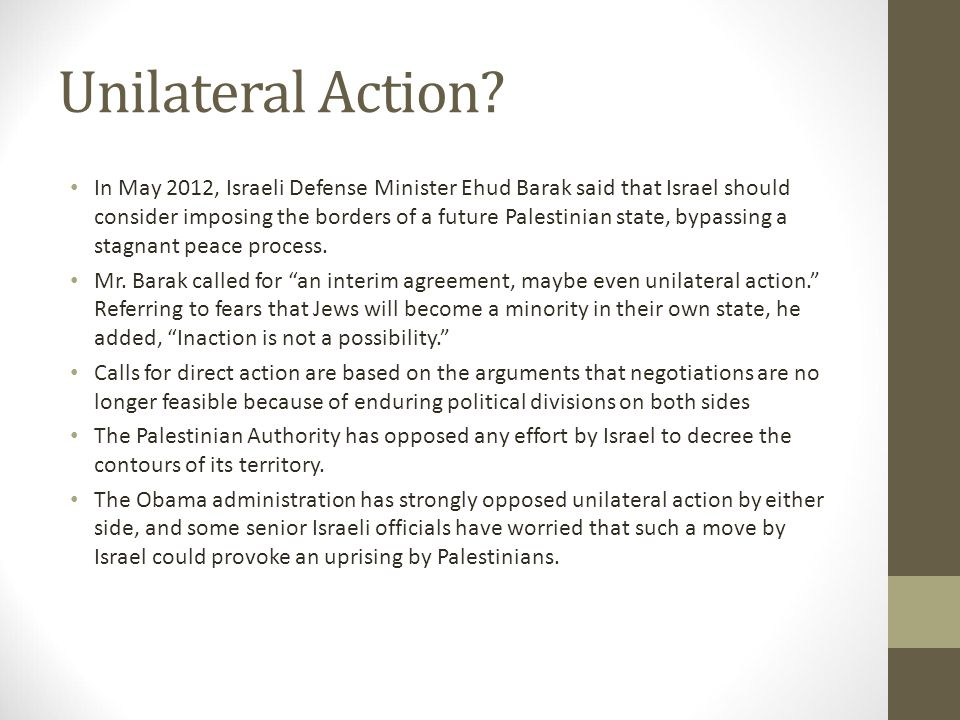 Unilateral Action? In May 2012, Israeli Defense Minister Ehud Barak said that Israel should consider imposing the borders of a future Palestinian stat