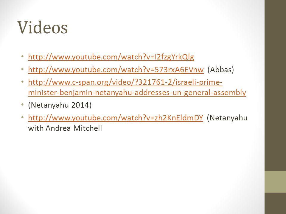 Videos http://www.youtube.com/watch v=I2fzgYrkQlg http://www.youtube.com/watch v=573rxA6EVnw (Abbas) http://www.youtube.com/watch v=573rxA6EVnw http://www.c-span.org/video/ 321761-2/israeli-prime- minister-benjamin-netanyahu-addresses-un-general-assembly http://www.c-span.org/video/ 321761-2/israeli-prime- minister-benjamin-netanyahu-addresses-un-general-assembly (Netanyahu 2014) http://www.youtube.com/watch v=zh2KnEldmDY (Netanyahu with Andrea Mitchell http://www.youtube.com/watch v=zh2KnEldmDY