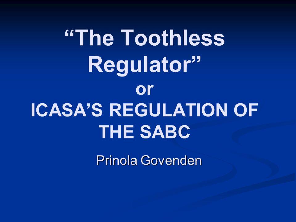 The Toothless Regulator or ICASA'S REGULATION OF THE SABC Prinola Govenden
