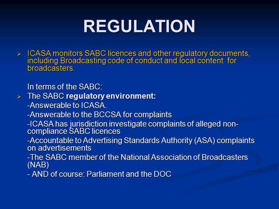 REGULATION  ICASA monitors SABC licences and other regulatory documents, including Broadcasting code of conduct and local content for broadcasters.
