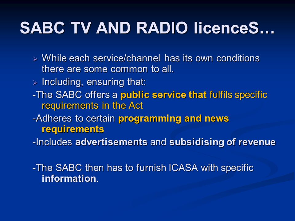 SABC TV AND RADIO licenceS…  While each service/channel has its own conditions there are some common to all.