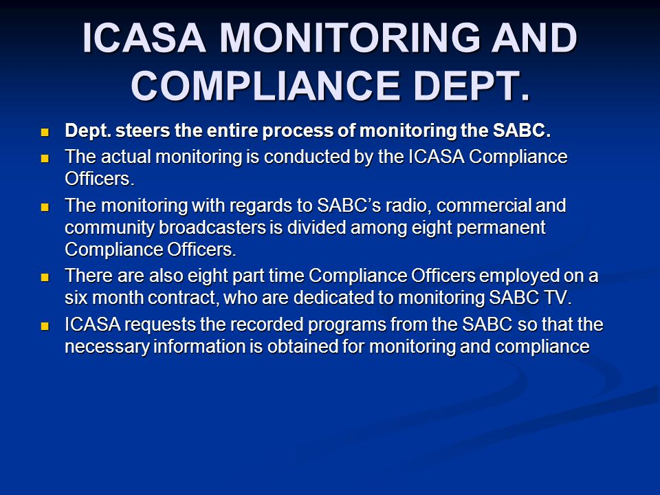 ICASA MONITORING AND COMPLIANCE DEPT. Dept. steers the entire process of monitoring the SABC.