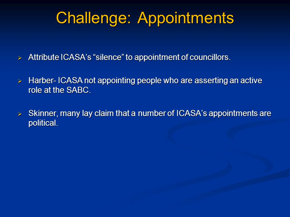 Challenge: Appointments  Attribute ICASA's silence to appointment of councillors.