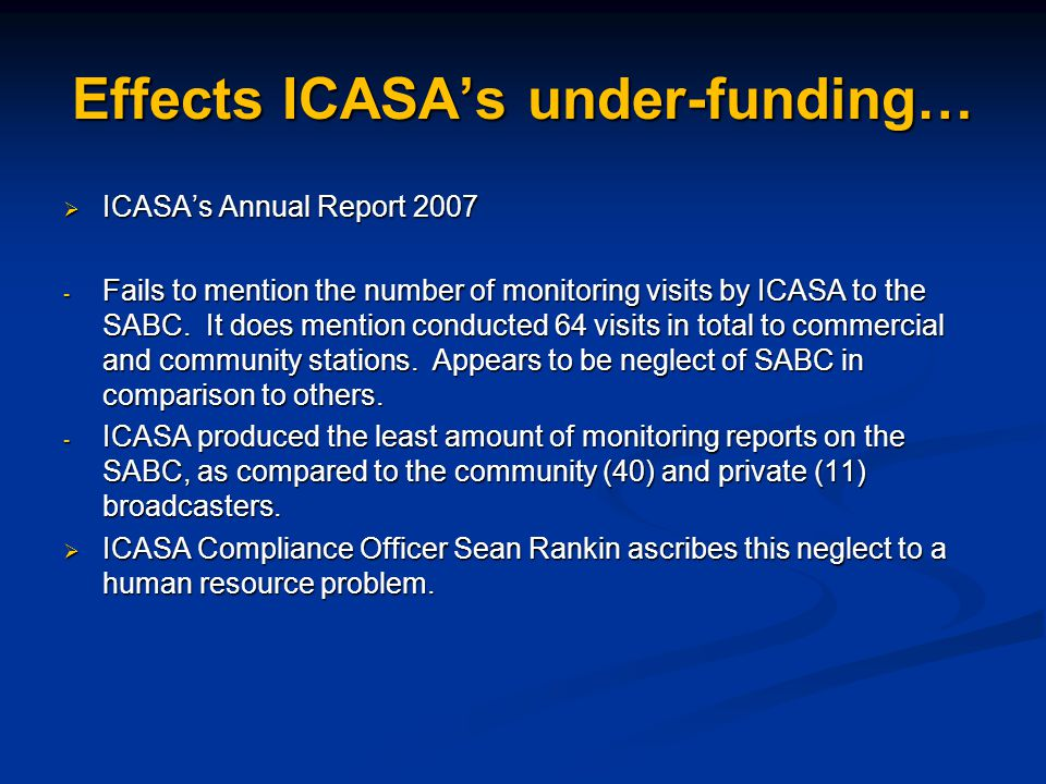 Effects ICASA's under-funding…  ICASA's Annual Report 2007 - Fails to mention the number of monitoring visits by ICASA to the SABC.