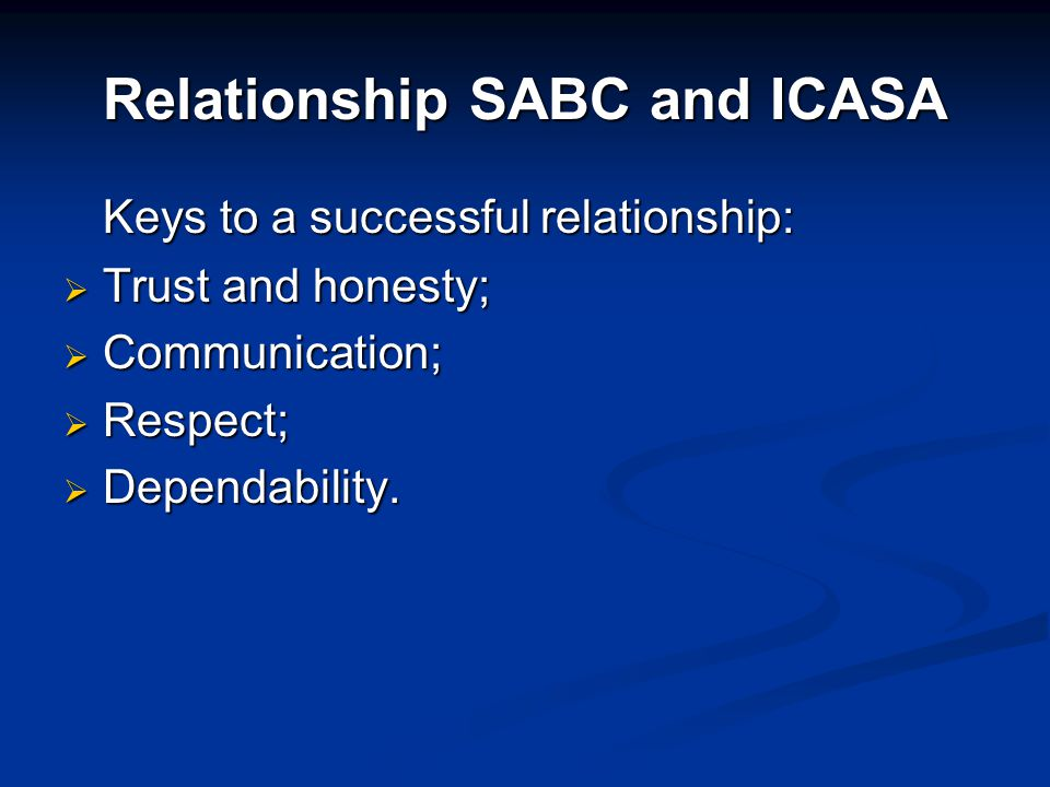 Relationship SABC and ICASA Keys to a successful relationship:  Trust and honesty;  Communication;  Respect;  Dependability.