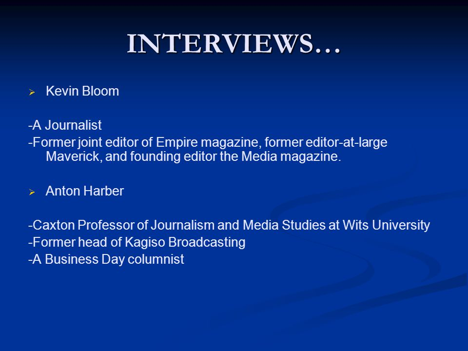 INTERVIEWS…   Kevin Bloom -A Journalist -Former joint editor of Empire magazine, former editor-at-large Maverick, and founding editor the Media magazine.