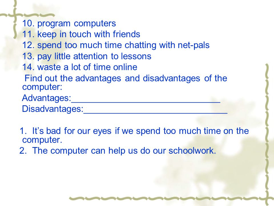 10. program computers 11. keep in touch with friends 12.