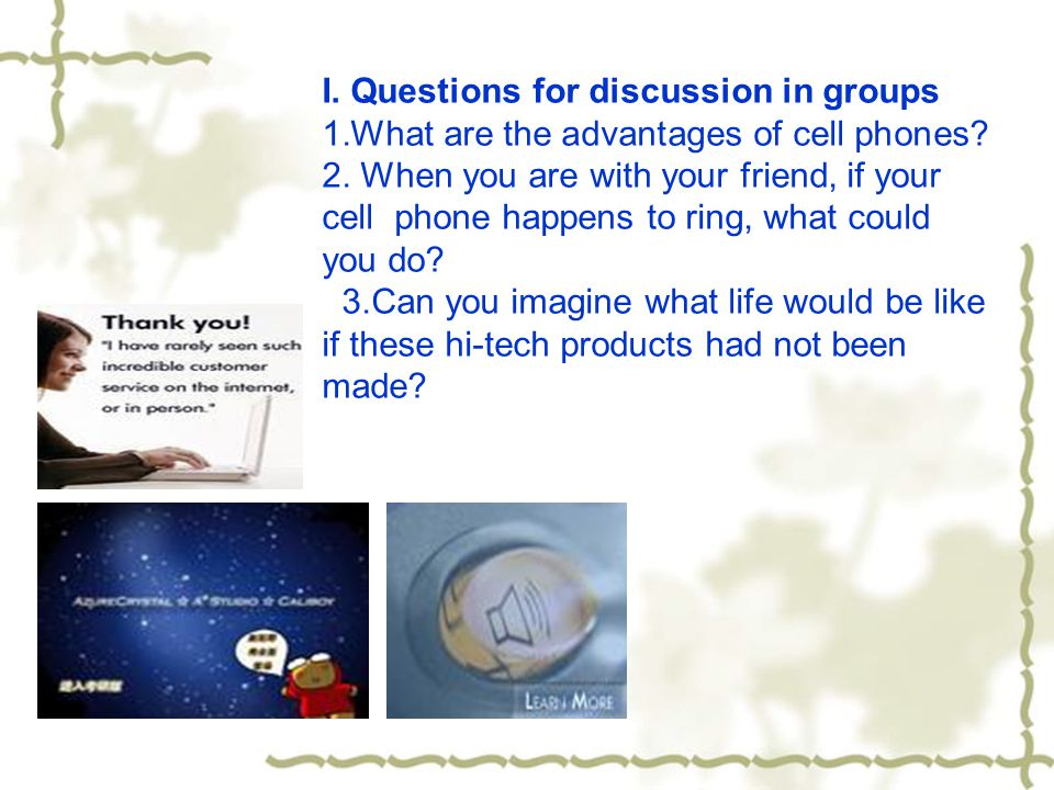 I. Questions for discussion in groups 1.What are the advantages of cell phones.