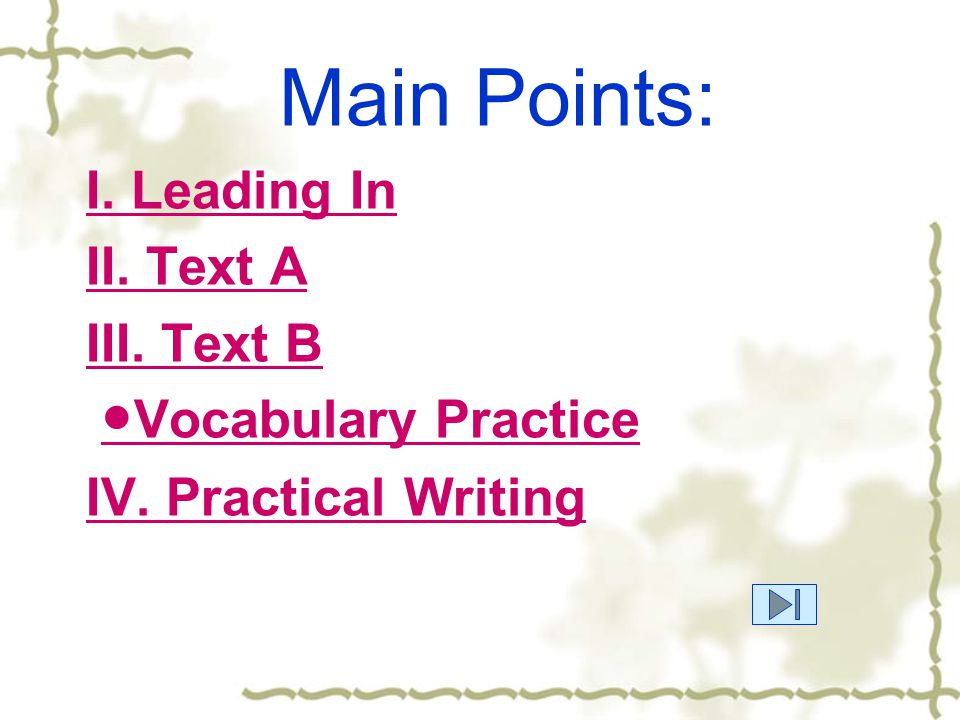 Main Points: I. Leading In II. Text A III. Text B ●Vocabulary Practice●Vocabulary Practice IV.